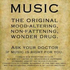 Music: the original mood-altering, non-fattening, wonder drug.