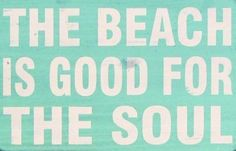 The beach is good for the soul. Source unknown.  Art Sea Beach: http://pinterest.com/artseabeach/