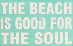 The beach is good for the soul. Source unknown.  Art Sea Beach: http://pinterest.com/artseabeach/