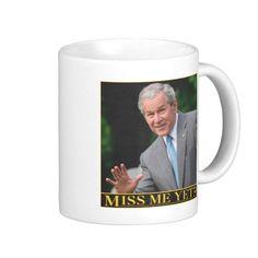 "funny coffee mugs | GEORGE BUSH ""MISS ME YET?"" FUNNY POLITICAL COFFEE MUGS from Zazzle.com"