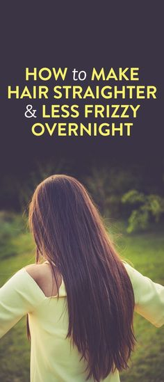 How To Get Straight Hair & Eliminate Frizz Overnight