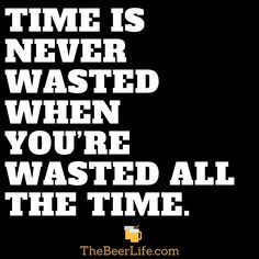 It's all about time management. Beer Slogans, Beer Memes, Beer Humor, Bartender Quotes, Bartender Funny, Great Quotes, Funny Quotes, Freaky Mood Memes, Bar Quotes