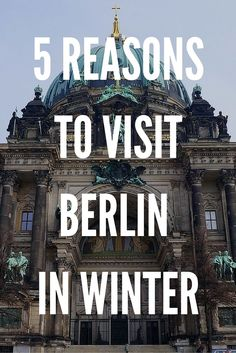 BERLIN TRAVEL: Here are 5 reasons to visit Berlin in winter!