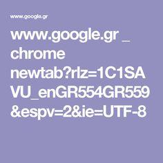 www.google.gr _ chrome newtab?rlz=1C1SAVU_enGR554GR559&espv=2&ie=UTF-8
