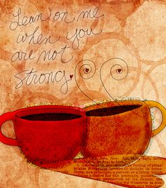 We all need somebody to lean on, especially with coffee. What my #Coffee says to me October 20, cheers! http://www.youtube.com/watch?v=zU97n-HuAJA