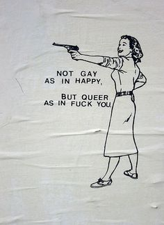 "The first image here - ""Not gay as in happy, but queer as in fuck you"" - has been floating around for a while. It is only more recently, however, that I saw this second image - ""Not queer as in. Hipster Grunge, 90s Grunge, Riot Grrrl, Flower Yellow, Gay Aesthetic, My Tumblr, South Dakota, Lgbt, At Least"