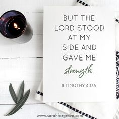 II Timothy 4:17a | 6 Bible Verses for When You Need More Strength | www.sarahforgrave.com