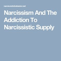 Narcissism And The Addiction To Narcissistic Supply