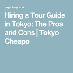 Hiring a Tour Guide in Tokyo: The Pros and Cons | Tokyo Cheapo