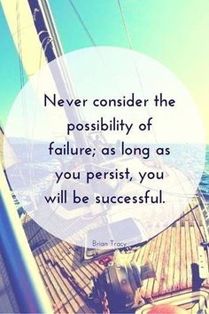Never consider the possibility of failure, as long as you persist you will be successful. Words To Live By Quotes, Great Quotes, Wise Words, Me Quotes, Motivational Thoughts, Inspirational Thoughts, Brian Tracy Quotes, Inevitable, Words Of Encouragement