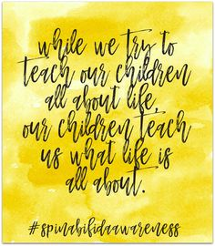 spina bifida awareness graphics - while we try to teach our children all about life, our children teach us what life is all about