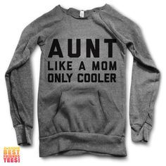 Aunt Like A Mom Only Cooler | Maniac Sweater This design is printed on the Tri-Blend Alternative Apparel Maniac Sweater. Off the shoulder sweatshirtwith a comf