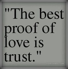 The best proof of love is trust love quotes relationships quote trust love quote picture quotes Proof Of Love, Trust Love, Love And Trust Quotes, Honesty Quotes, Wise Quotes, Quotable Quotes, Daily Quotes, Romantic Love Quotes, Real Love