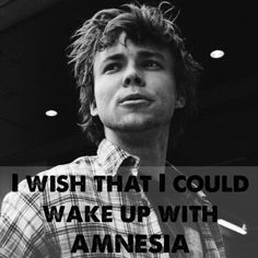 I wish that I could wake up with AMNESIA