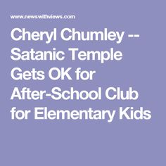 Cheryl Chumley -- Satanic Temple Gets OK for After-School Club for Elementary Kids