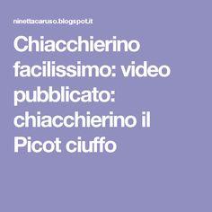 Chiacchierino facilissimo: video pubblicato: chiacchierino il Picot ciuffo