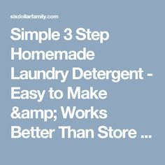 Simple 3 Step Homemade Laundry Detergent - Easy to Make & Works Better Than Store Bought!