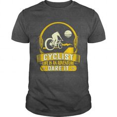 Cyclist Life Is Adventure Dare It Outdoors Tees