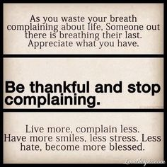 Complaining and whining don't get you anything... just pisses off the people who are forced to deal with your complaining