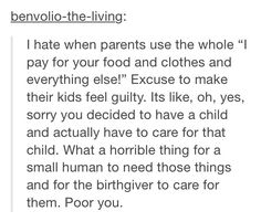 Parents like that make me wanna punch them. Also using your kids as an excuse to get what you want also bugs me