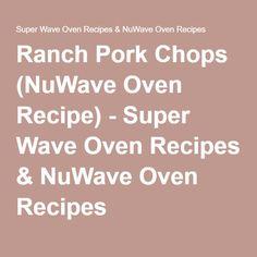 Ranch Pork Chops (NuWave Oven Recipe) - Super Wave Oven Recipes & NuWave Oven Re. Oven Pork Chops, Ranch Pork Chops, Fried Pork Chops, Pork Cutlets, Pork Tenderloin Recipes, Pork Chop Recipes, Halogen Oven Recipes, Nuwave Oven Recipes, Convection Oven Recipes