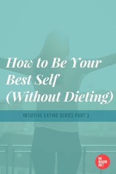 How to Be Your Best Self (Without Dieting), Part 3 of Intuitive Eating Fundamentals Series. In this post we cover the last 4 principles of Intuitive Eating. We talk about some jot topics: Emotional Eating, Body Image, Self Care, Balance and Exercise.