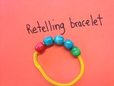 Retelling Bracelet: Children slide a green bead as they tell the beginning, 3 random colored beads for details from the middle and a red bead for the ending.  Handy for partner reading!