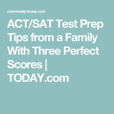 ACT/SAT Test Prep Tips from a Family With Three Perfect Scores | TODAY.com