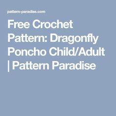 Free Crochet Pattern: Dragonfly Poncho Child/Adult | Pattern Paradise