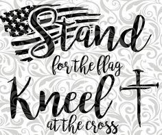 Stand for the Flag, Kneel at the cross; Cut File, SVG, EPS by MakeitPersonalShop on Etsy