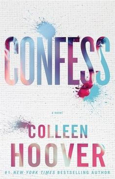 Expected Publication: March 10, 2015  Goodreads/ Amazon Pre-order About Confess (courtesy of Atria Books): From internationally bestselling author Colleen Hoover, a new novel about ri...