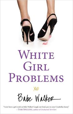 White Girl Problems by Babe Walker. Absolutely hilarious