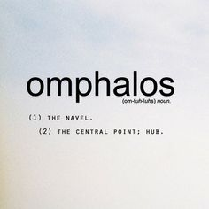 Omphalos; the navel; the central point; hub
