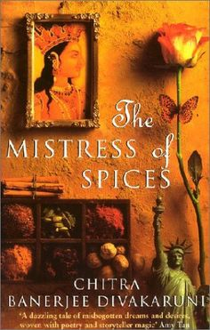 The Mistress Of Spices by Chitra Banerjee Divakaruni. Fiction | Magical Realism | Cultural | India.