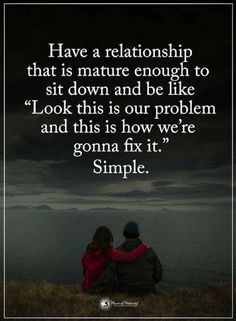 Quotes Have a relationship that is mature enough to sit down and be like Look this is our problem and this is how we are gonna fix it. Simple - Tap the link to shop on our official online store! You can also join our affiliate and/or rewards programs for