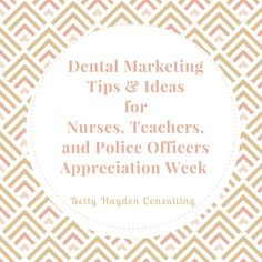 Teacher Appreciation Week Nurses Appreciation Week Police Officers Week Dental Marketing Ideas