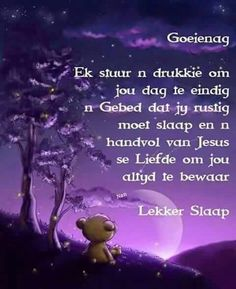 Good Night Wishes, Good Morning Messages, Good Night Quotes, Day Wishes, Evening Greetings, Night Prayer, Goeie Nag, Goeie More, Afrikaans Quotes