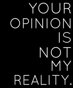 Certain people's opinions about me doesn't matter.