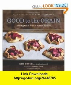 Good to the Grain Baking with Whole-Grain Flours (9781584798309) Kim Boyce, Quentin Bacon, Nancy Silverton, Amy Scattergood , ISBN-10: 1584798300  , ISBN-13: 978-1584798309 ,  , tutorials , pdf , ebook , torrent , downloads , rapidshare , filesonic , hotfile , megaupload , fileserve
