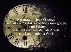 Nie mów, że brak Ci czasu… | www.MotywujSie.pl Einstein, Texts, Quotes, Quotations, Captions, Quote, Shut Up Quotes, Text Messages
