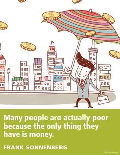 """Many people are poor because the only thing they have is money."" ~ Frank Sonnenberg #FollowYourConscience"