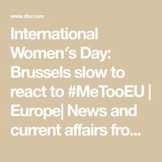International Women′s Day: Brussels slow to react to #MeTooEU | Europe| News and current affairs from around the continent | DW | 08.03.2018