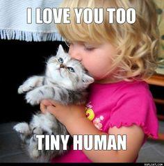 I love you too tiny human.