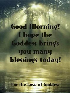Good morning! I hope the Goddess brings you many blessings today!