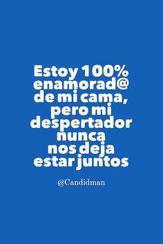 """""""Estoy 100% enamorad@ de mi #Cama, pero mi #Despertador nunca nos deja estar juntos"""". @candidman #Frases #Humor #Candidman"""