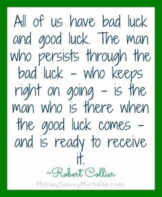 Do you believe in creating your own luck? Inspirational quote about luck http://www.moneysavvymichelle.com/inspirational-quote-about-luck-motivational-monday/ #MotivationalMonday #quotes