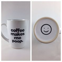 Hey, I found this really awesome Etsy listing at https://www.etsy.com/listing/183691022/coffee-mug-coffee-makes-me-poop-funny