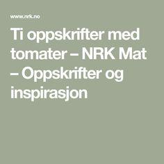 Ti oppskrifter med tomater – NRK Mat – Oppskrifter og inspirasjon