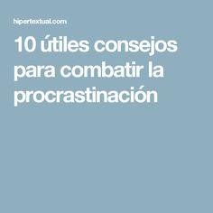 10 útiles consejos para combatir la procrastinación