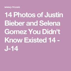 14 Photos of Justin Bieber and Selena Gomez You Didn't Know Existed 14 - J-14